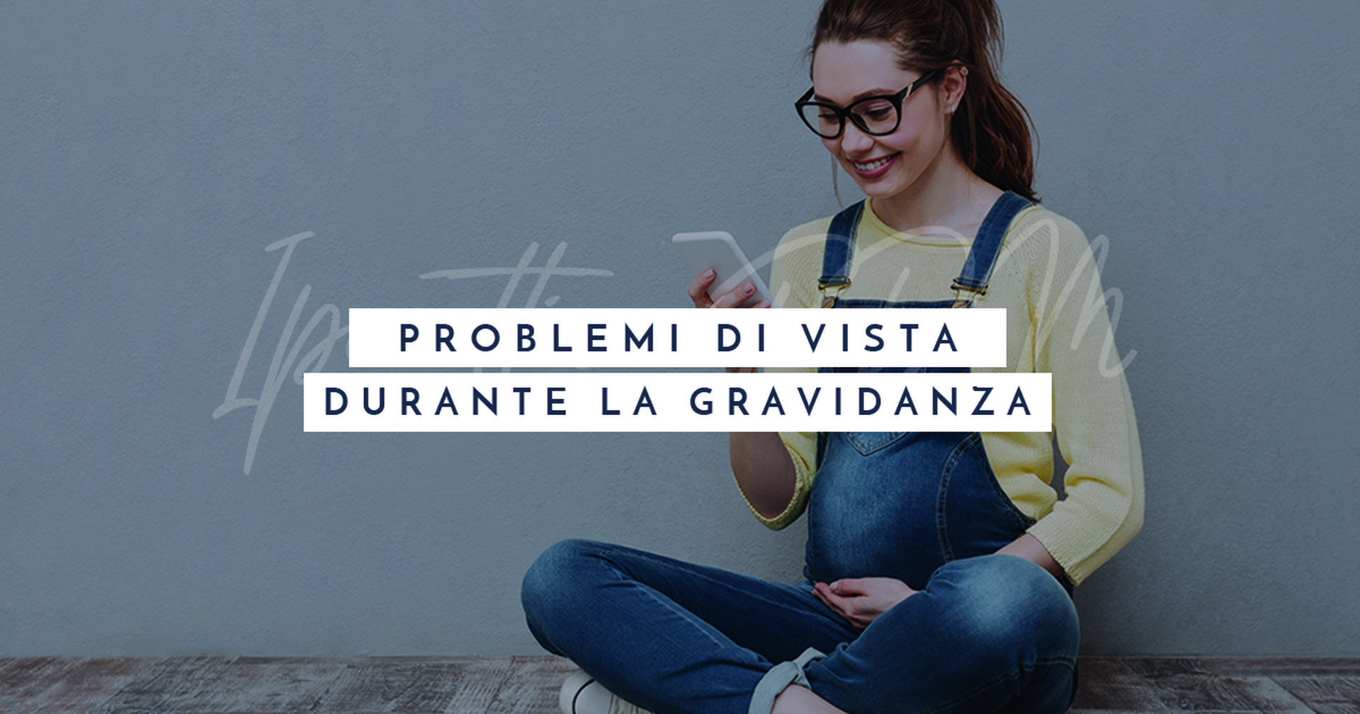 Problemi di vista in gravidanza? No problem!
